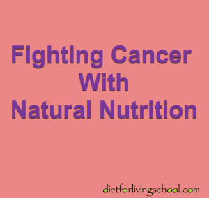 My first year after I was diagnosed with cancer was all about fighting for my life and that I follow a strict diet of natural nutrition