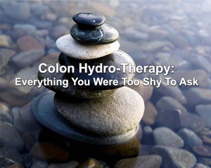 Using Colon Hydrotherapy was a lifesaver